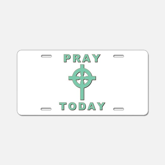 Pray Today Aluminum License Plate