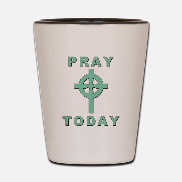 Pray Today Shot Glass