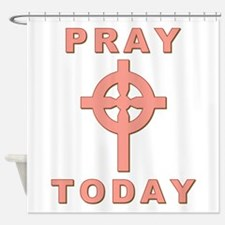 Pray Today Shower Curtain