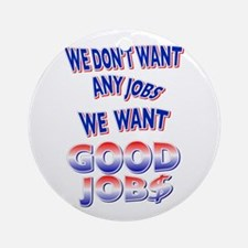 We don't want any jobs, We Want Good Jobs Ornament