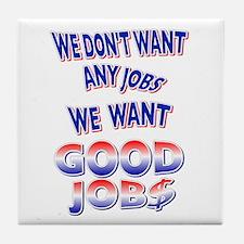 We don't want any jobs, We Want Good Jobs Tile Coa