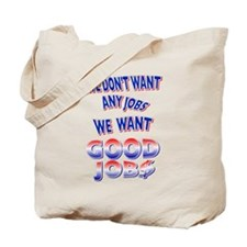 We don't want any jobs, We Want Good Jobs Tote Bag