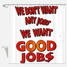 We don't want any jobs, We Want Good Jobs Shower C