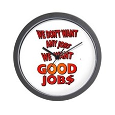 We don't want any jobs, We Want Good Jobs Wall Clo