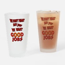 We don't want any jobs, We Want Good Jobs Drinking