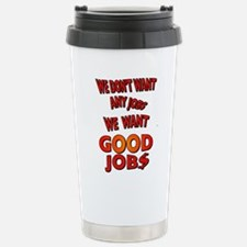 We don't want any jobs, We Want Good Jobs Stainles