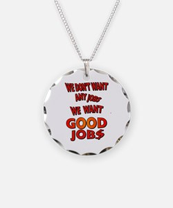 We don't want any jobs, We Want Good Jobs Necklace