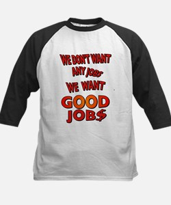 We don't want any jobs, We Want Good Jobs Tee