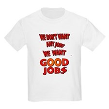 We don't want any jobs, We Want Good Jobs T-Shirt
