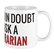 When in Doubt Ask A Librarian Mug