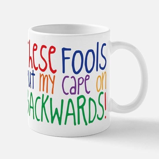 These FOOLS Put My Cape On BACKWARDS Bib Mug