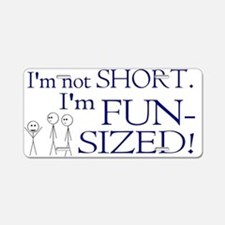 I'm not short I'm fun-sized Aluminum License Plate