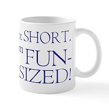 I'm not short I'm fun-sized Mug