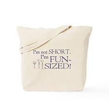 I'm not short I'm fun-sized Tote Bag