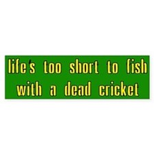 Life is too short Bumper Sticker