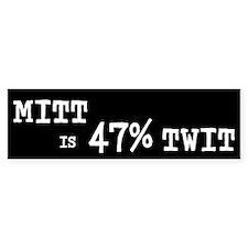 MITT IS 47% TWIT Bumper Sticker