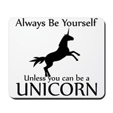 Always Be Yourself Unless You Can Be A Unicorn Mou