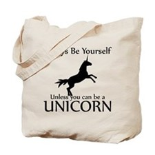 Always Be Yourself Unless You Can Be A Unicorn Tot