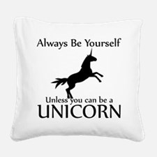 Always Be Yourself Unless You Can Be A Unicorn Squ