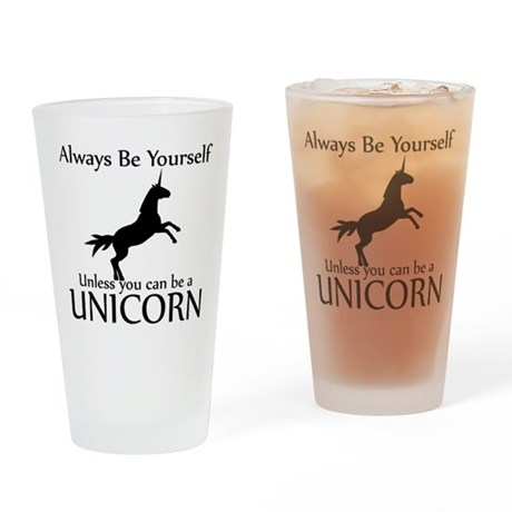 Always Be Yourself Unless You Can Be A Unicorn Dri