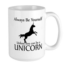 Always Be Yourself Unless You Can Be A Unicorn Lar