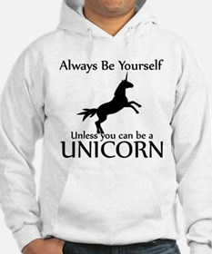 Always Be Yourself Unless You Can Be A Unicorn Hoo