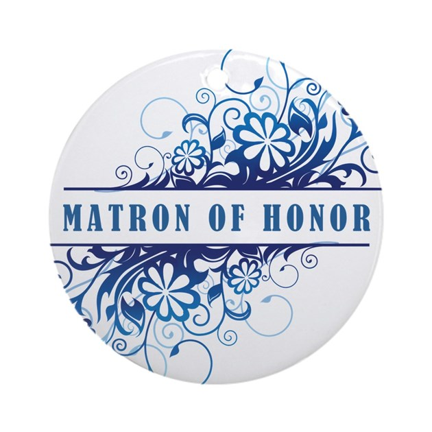 MATRON OF HONOR Ornament (Round) By YourSpecialDay