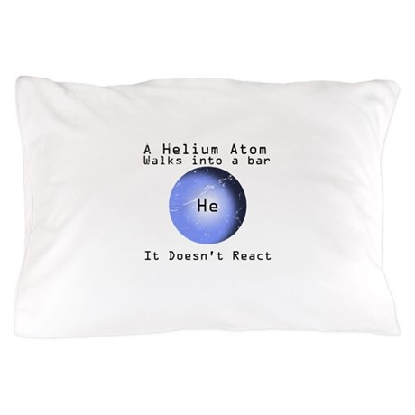 Helium Atom Walks Into Bar Doesnt React Pillow Cas