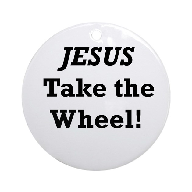 Jesus Take the Wheel Ornament (Round) by listing-store ...