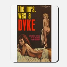 THE MRS WAS A DYKE Mousepad