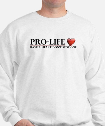 Pro-Life Have A Heart Don't Stop One Sweatshirt