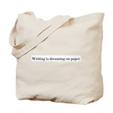Writing is dreaming on paper. Tote Bag