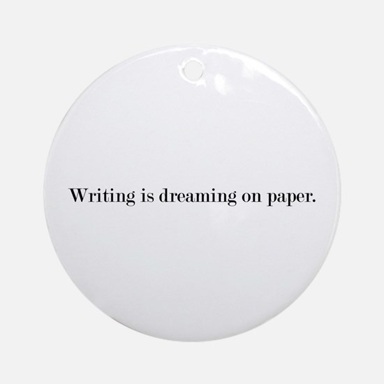 Writing is dreaming on paper. Ornament (Round)