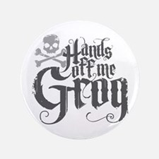 "Hands Off Me Grog 3.5"" Button"