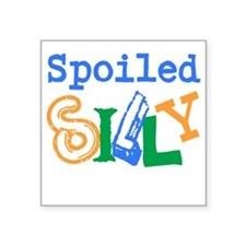 """Spoiled Silly Square Sticker 3"""" x 3"""""""