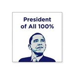 Obama: President of All 100% Square Sticker 3