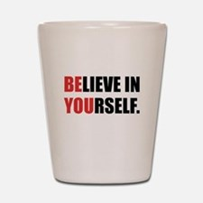Believe in Yourself Shot Glass