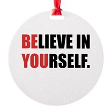 Believe in Yourself Round Ornament