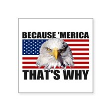 Because 'MERICA That's Why US Flag Square Sticker