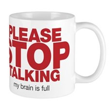 Please Stop Talking My Brain is Full Mug