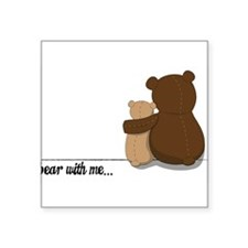 "Bear with Me Design Square Sticker 3"" x 3"""