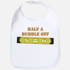 Half A Bubble Off Bib