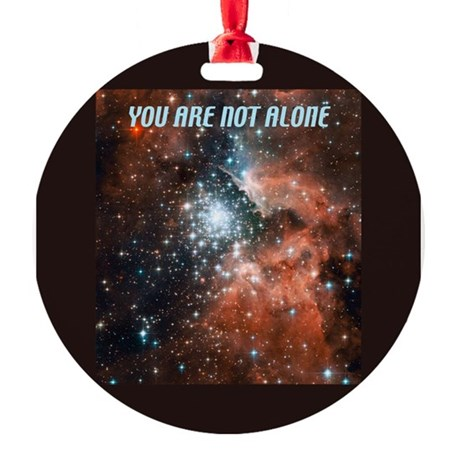 You are not alone in the universe. Round Ornament