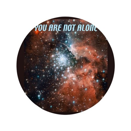 "You are not alone in the universe. 3.5"" Button (10"