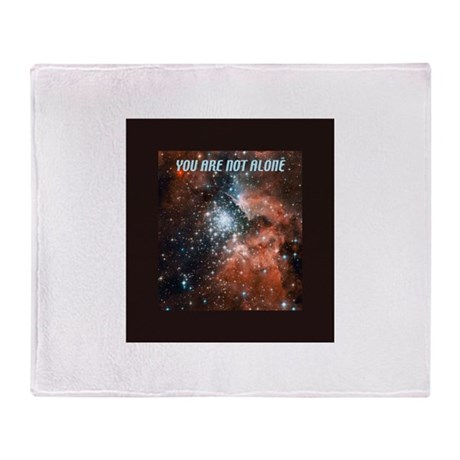 You are not alone in the universe. Throw Blanket