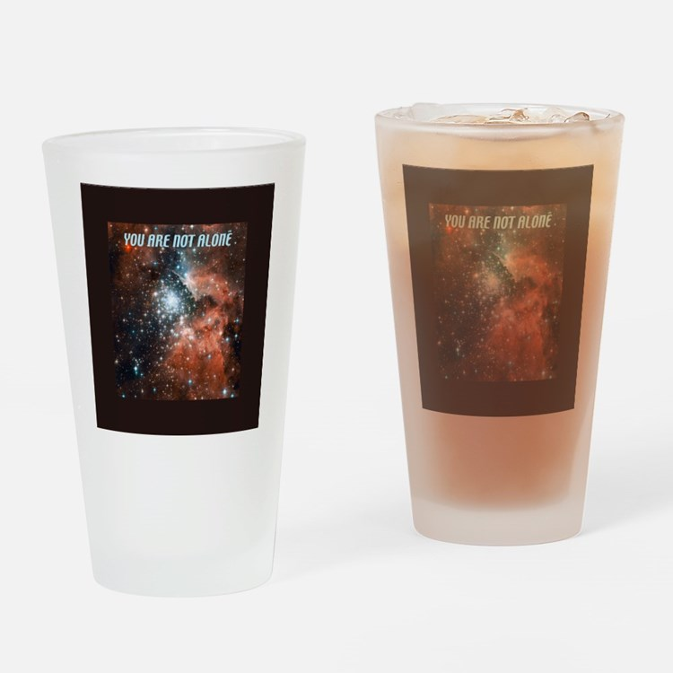 You are not alone in the universe. Drinking Glass