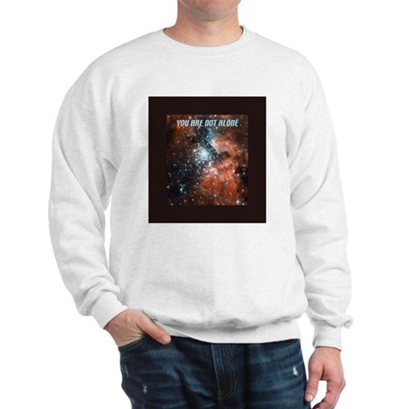 You are not alone in the universe. Sweatshirt