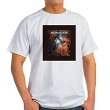 You are not alone in the universe. T-Shirt