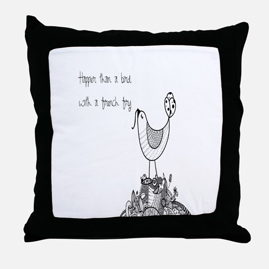 Happier Than A Bird With A French Fry Throw Pillow