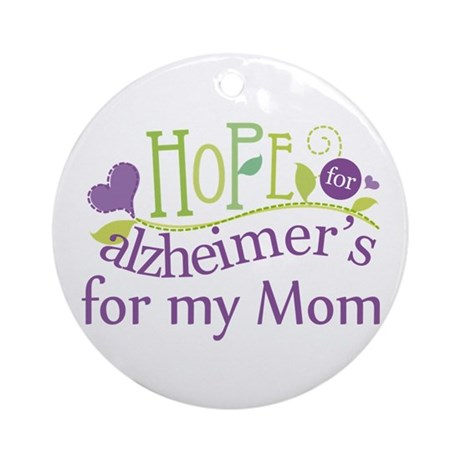 Hope For Alzheimers For My Mom Ornament (Round)